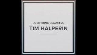 Download Tim Halperin - Something Beautiful Video