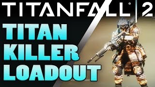 Download Titanfall 2 - Best Loadouts - TITAN KILLER - Titanfall 2 Tips Video