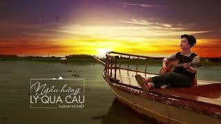 Download Ngẫu Hứng Lý Qua Cầu - Thành Nghiệp || MV Lyrics HD Video
