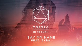 Download ODESZA - Say My Name (feat. Zyra) - Lyric Video Video