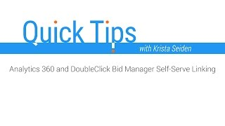 Download Quick Tips: Analytics 360 and DoubleClick Bid Manager Self-Serve Linking Video