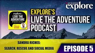 Download EPISODE 5: Sandra Riches: Search, Rescue and Social Media | Explore's Live the Adventure Podcast Video
