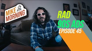 Download Rad 90s Ads | MIKE IN THE MORNING | ep 45 Video