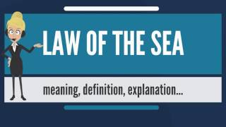 Download What is LAW OF THE SEA? What does LAW OF THE SEA mean? LAW OF THE SEA meaning & explanation Video