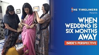 Download Ladies Special: When Wedding Is 6 Months Away (Bride's Perspective) | The Timeliners Video