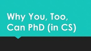 Download Why You, Too, Can PhD (in CS) Video