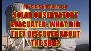 Download PHYSICIST REPORT 340: SOLAR OBSERVATORY EVACUATED: WHAT DID THEY FIND OUT ABOUT THE SUN Video