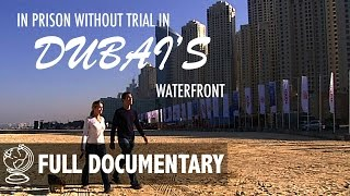 Download Imprisoned Without Trial in Dubai's Waterfront - Full Documentary Video