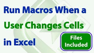 Download Run a Macro when a User Changes a Specific Cell, Range, or Any Cell in Excel Video