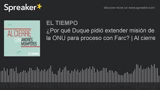 Download ¿Por qué Duque pidió extender misión de la ONU para proceso con Farc? | Al cierre Video