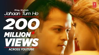 Download Jahaan Tum Ho Video Song | Shrey Singhal | Latest Song 2016 | T-Series Video
