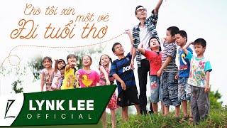 Download Lynk Lee - Cho tôi xin một vé đi tuổi thơ (Official MV) Video