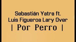 Download POR PERRO - SEBASTIAN YATRA 🔥 FT. LUIS FIGUEROA x LARY OVER 🔥 | LETRA | Video