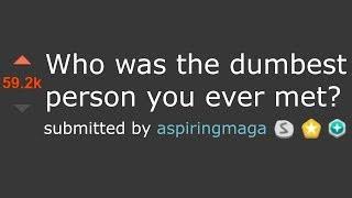 Download r/Askreddit ″Who's the DUMBEST Person You've Ever Met?″ Video