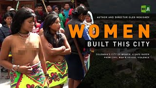 Download Women Built This City. Colombia's City of Women: a safe haven from civil war & sexual violence Video