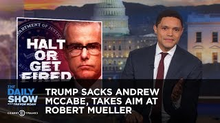 Download Trump Sacks Andrew McCabe, Takes Aim at Robert Mueller | The Daily Show Video