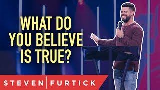 Download What do you believe is true? | Pastor Steven Furtick Video