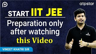 Download Start IITJEE Preparation only after watching this Video- By Vineet Khatri Video