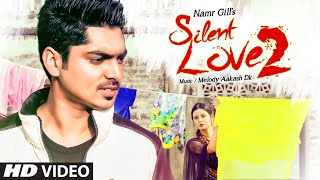 Download SILENT LOVE 2: NAMR GILL (Full video Song) | HUNDAL PREET | Latest Song 2016 Video