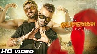 Download Desi Superman   Official Video   Raul ft. JSL   Latest Punjabi Song Video