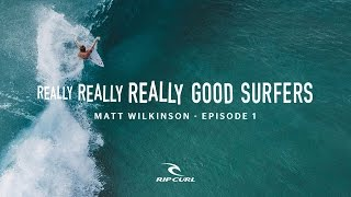 Download Really, Really, Really Good Surfer's | Ep. 1 Matt Wilkinson | Rip Curl Video