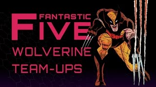 Download 5 Best Wolverine Team-Ups - Fantastic Five Video