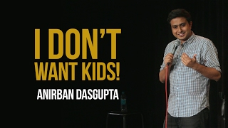 Download I Dont Want Kids   Anirban Dasgupta stand up comedy Video