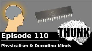 Download THUNK - 110. Physicalism & Decoding Minds Video