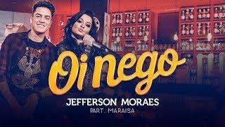 Download Jefferson Moraes - OI NEGO (NÃO VAI DAR PARTE 3) | Part. Maraisa Video
