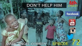 Download DON'T HELP HIM (Mark Angel Comedy) (Episode 72) Video