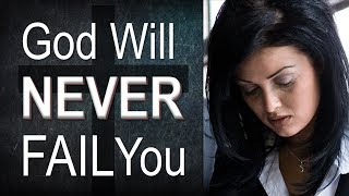 Download GOD WILL NEVER FAIL YOU!! Video