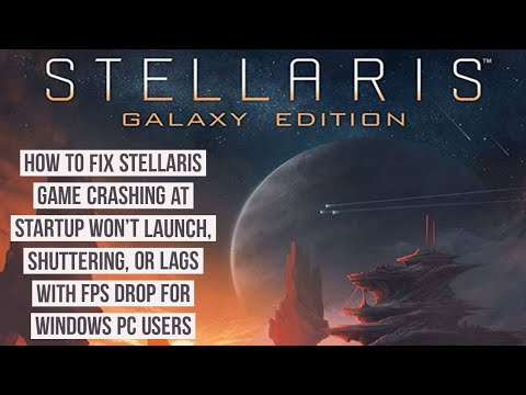 How to Fix Stellaris Game Crashing at startup launch, lag, shuttering or lags with FPS Drop
