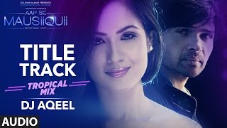 Download AAP SE MAUSIIQUII Title Song (Tropical Mix) Himesh Reshammiya | Remixed DJ AQEEL | T-Series Video