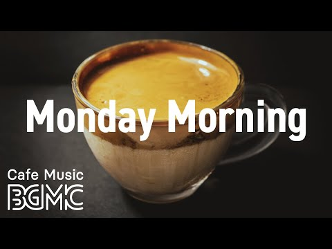 MONDAY MORNING: Exquisite and Cool Cafe Music - Coffee Break Background Music for Good Mood