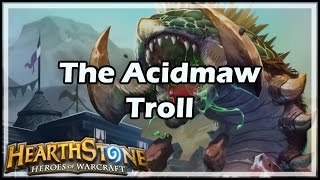 Download [Hearthstone] The Acidmaw Troll Video