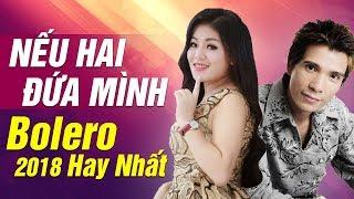 Download Nếu Hai Đứa Mình NHẠC BOLERO 2018 tuyển tập bài hát Hay Nhất của Hồ Quang 8 Video