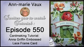 Download 550. Cardmaking Tutorial: Anna Griffin Embossed Lace Floral Frame Card Video