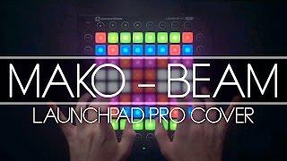 Download Mako - Beam (Kaskobi Live Edit) // Launchpad Cover Video