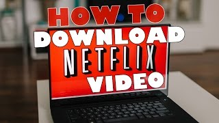 Download How To Download/Save Netflix Videos Video