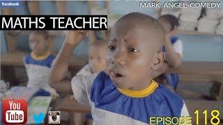 Download MATHS TEACHER (Mark Angel Comedy) (Episode 118) Video