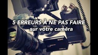 Download 5 ERREURS À NE PAS FAIRE SUR VOTRE CAMERA Video