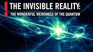 Download The Invisible Reality: The Wonderful Weirdness of the Quantum World Video