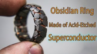Download Making an Acid Etched Superconductor Ring with Obsidian Facets Video