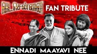 Download Ennadi Maayavi Nee (Fan Tribute) - VadaChennai | Khumara Prasad M | Santhosh Narayanan Video
