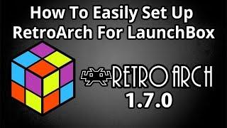 Download Set Up RetroArch 1.7.0 In LaunchBox Easy 2018 - LaunchBox Tutorials Video