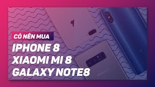 Download Có nên mua Mi 8, iPhone 8 Plus hay Note 8? Video