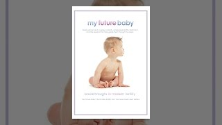Download My Future Baby: Breakthroughs in Modern Fertility Video