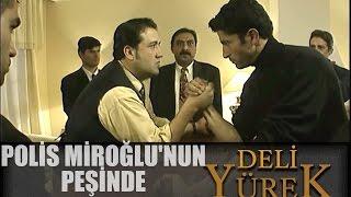 Download Deli Yürek Bölüm 22 - Polis Miroğlu'nun Peşinde Video