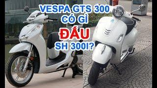 Download Vespa GTS 300 giá 120 triệu có gì đấu Honda SH 300i, cận cảnh Vespa GTS 300 Video