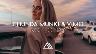 Download Chunda Munki & VIMO - Not So Bad (Original Mix) Video